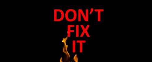 Don't Fix It